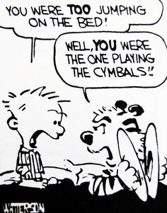 Calvin and Hobbes, DE'S CLASSIC PICK of the day (10-6-14) - You were TOO jumping on the bed! ...Well, YOU were the one playing the cymbals!