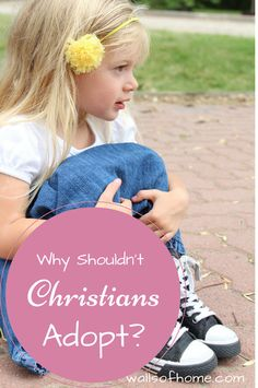 Why shouldn't Christians adopt? A look at some reasons and their biblical answers