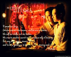 We do not become Geisha to pursue our own destinies. We become Geisha because we have no other choice. [Mameha]