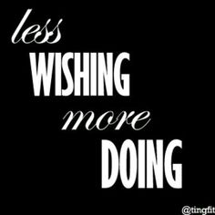 Less wishing, more doing. #motivation #inspiration #health #fitness