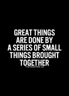 Great things are done by small things brought together.