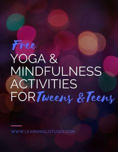 Yoga & Mindfulness Activities for Tweens & Teens!