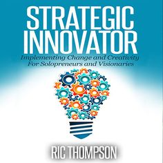 """In an era where we are bombarded by a thousand advertisements each day, what makes a business stand out in the mind of its potential customers? What makes you different from your competitors?   In """"Strategic Innovator: Implementing Change and Creativity For Solopreneurs and Visionaries,"""" Bestselling Author Ric Thompson will teach you how to kick your business's creativity into overdrive."""