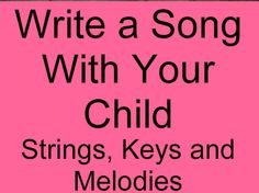 Write a song with your child-it's easier than you think and your child will be delighted!