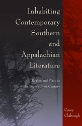 Inhabiting contemporary Southern and Appalachian literature : region and place in the twenty-first century / Casey Clabough - Gainesville : University Press of Florida, cop. 2012