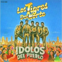 I listen to these guys all the time --- Los Tigres del Norte