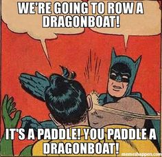 We're going to row a dragonboat! it's a Paddle! you paddle a dragonboat! meme - Batman Slapping Robin