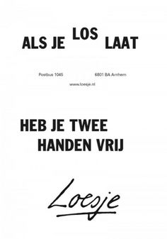 Love this Dutch quote:   If you let go - you have two free hands - Loesje