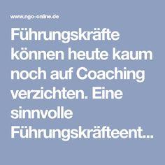 Führungskräfte können heute kaum noch auf Coaching verzichten. Eine sinnvolle Führungskräfteentwicklung hat höchste Intensität und Erfolgswahrscheinlichkeit, wenn die individuellen Voraussetzungen der Führungskraft Basis der Entwicklung sind. Das ist im Coaching viel leichter zu gewährleisten, als in einem Seminar. D