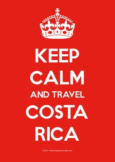 """Keep calm and travel to Costa Rica"" 