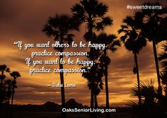 """#Sweetdreams: """"If you want others to be happy, practice compassion. If you want to be happy, practice compassion."""" — Dalai Lama  ~OaksSeniorLiving.com #quotes #caring #elderly #seniors Senior Living, Dalai Lama, Sweet Dreams, Compassion, Atlanta, Happy, Quotes, Movies, Movie Posters"""