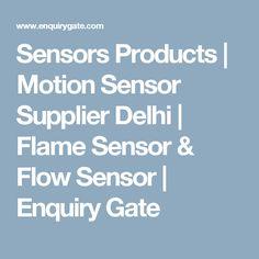 Sensors Products | Motion Sensor Supplier Delhi | Flame Sensor & Flow Sensor | Enquiry Gate
