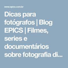 Dicas para fotógrafos | Blog EPICS | Filmes, series e documentários sobre fotografia disponíveis na Netflix ou Youtube