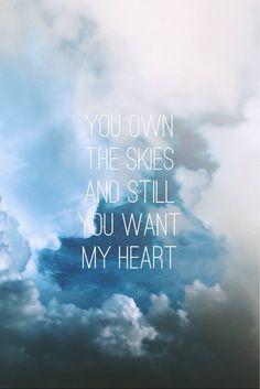 Los cielos te pertenecen y aun así todavía quieres mi corazón.