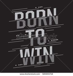 Born to win sport typography, tee shirt graphics, vectors, expression, Poster S, Typography Poster, Typography Design, Lettering, Fashion Typography, Printed Shirts, Tee Shirts, Shirt Designs, Sports Graphics