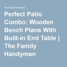 Perfect Patio Combo: Wooden Bench Plans With Built-in End Table | The Family Handyman Wooden Bench Plans, Front Deck, Backyard, Patio, End Tables, How To Plan, Building, Wood Bench Plans, Mesas