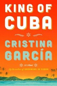 """King of Cuba by Cristina Garcia -  """"This fascinating novel focuses on two aging Cubans—El Comandante, based on Fidel Castro, who became the country's dictator, and Goyo Herrera, who ended up living in Florida and yearns to assassinate the other man or at least outlive him. This fast-paced book is both funny, with insights into old age, and sad, with anecdotes from residents about the harshness of life in Cuba."""""""