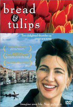 Film: Bread and Tulips (2000). Everyone should check out this quirky romantic comedy about an Italian housewife that finds herself stranded during a family vacation.