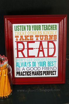 "for my teacher friends.... ""LISTEN TO YOUR TEACHER, TREAT OTHERS KINDLY, TAKE TURNS, READ, DON'T GET DISCOURAGED, ALWAYS DO YOUR BEST, BE A GOOD FRIEND, PRACTICE MAKES PERFECT"""
