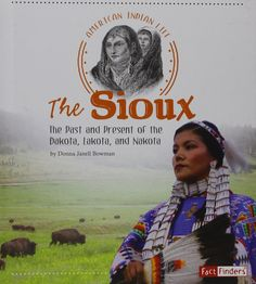 Amazon.fr - The Sioux: The Past and Present of the Dakota, Lakota, and Nakota - Donna Janell Bowman - Livres