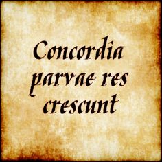 """Concordia Parvae Res Crescunt - """"small things grow in harmony"""""""