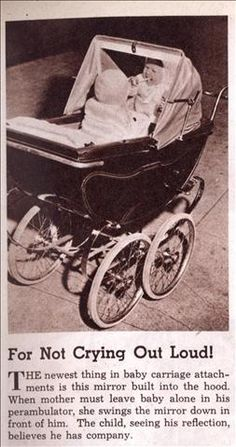 """""""The newest thing in baby carriage attachments is this mirror built into the hood...The child, seeing his reflection, believes he had company."""" (Jan, 1942)"""