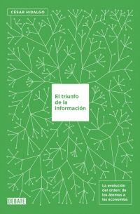 """""""El triunfo de la información"""" de César Hidalgo.  da la vuelta a todos los supuestos tradicionales acerca del desarrollo de las economías y el origen de la riqueza y da un paso crucial para una comprensión más amplia y fascinante de las ciencias económicas. http://rabel.jcyl.es/cgi-bin/abnetopac?SUBC=BPBU&ACC=DOSEARCH&xsqf99=1886564"""