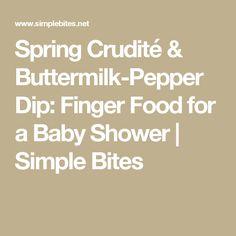 Spring Crudité & Buttermilk-Pepper Dip: Finger Food for a Baby Shower | Simple Bites