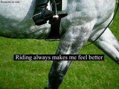 Riding always makes me feel better...