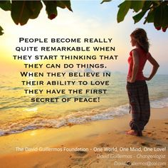 People become really quite remarkable when they start thinking that they can do things. When they believe in their ability to love they have the first secret of peace!