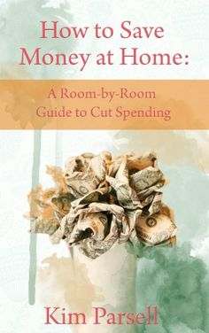 FREE TODAY    How to Save Money at Home: A Room-by-Room Guide to Cut Spending - Kindle edition by Kim Parsell. Crafts, Hobbies & Home Kindle eBooks @ Amazon.com.