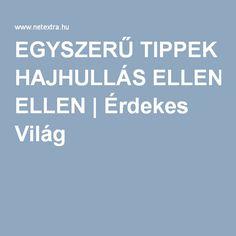 EGYSZERŰ TIPPEK HAJHULLÁS ELLEN | Érdekes Világ