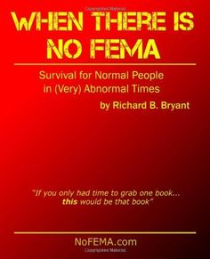 When There is No FEMA: Survival for Normal People in (Very) Abnormal Times. Great book that highlights the need for people to take self-action rather than wait around for the govt to show up.