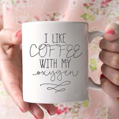 Coffee Mug - Funny Mug - Quote Mug - Coffee Lover - Gift Idea - I Like Coffee with My Oxygen