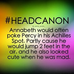 Go Annabeth...totally what I would do if I knew someone with an Achilles Heel :P