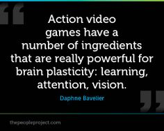 Action video games have a number of ingredients that are really powerful for brain plasticity, learning, attention, vision. — Daphne Bavelier
