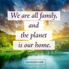 Louise Hay-we are all family, and the planet is our home. Positive Thoughts, Positive Vibes, Positive Quotes, Gratitude Quotes, Louise Hay Affirmations, Daily Affirmations, Healing Affirmations, Morning Affirmations, Short Inspirational Quotes