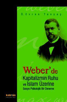 Weber'de Kapitalizmin Ruhu ve İslam üzerine Sosyo-Psikolojik Deneme http://www.kaknus.com.tr/new/index.php?q=tr/node/505