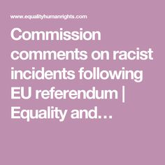 Commission comments on racist incidents following EU referendum | Equality and…