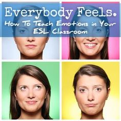 How Do You Feel Today? Teaching Emotions in Your ESL Classroom