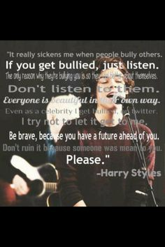 One Direction - Harry Styles quote Save My Life, Love Of My Life, In This World, My Love, Real Life, Bullying Quotes, Stop Bullying, Anti Bullying, One Direction Quotes