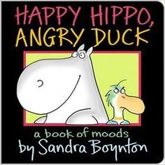 Happy Hippo, Angry Duck: A Book of Moods by Sandra Boynton Submit a review and become a Faerytale Magic Reviewer! www.faerytalemagic.com