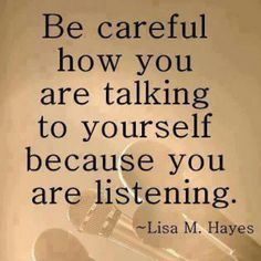 Be careful how you are talking to yourself because you are listening .and so is your loved one with dementia. they may not take in the words, but they will feel the feelings within them. be patient. Great Quotes, Quotes To Live By, Me Quotes, Motivational Quotes, Inspirational Quotes, Quotes Kids, Truth Quotes, Friend Quotes, Encouragement
