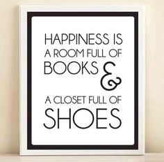 This completely defines me! Happiness, books & shoes.
