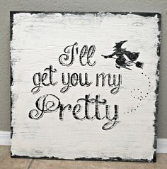 "Halloween ""I'll get you my Pretty"" Sign 18""x18"". $40.00, via Etsy."