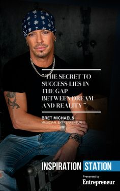 """#quote #bretmichaels #success  """"The secret to success lies in the gap between dream and reality."""" - Bret Michaels, Musician, Entrepreneur"""