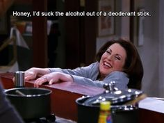 "Showing that her love for booze has absolutely no boundaries. | Community Post: 26 Brilliant Karen Walker One-Liners From ""Will & Grace"""