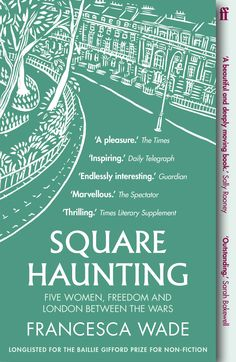 Francesca Wade's explores how trailblazing women pushed the boundaries of literature, scholarship, and social norms, on the radical fringes of Bloomsbury James Holland, London Square, William Golding, The Spectator, Ladies Of London, London Life, Latest Books, Nonfiction Books, Literature