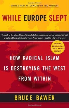 While Europe Slept: How Radical Islam is Destroying the West from Within by Bruce Bawer
