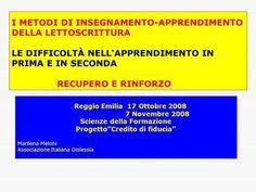 I METODI DI INSEGNAMENTO-APPRENDIMENTO DELLA LETTOSCRITTURA LE DIFFICOLTÀ NELL'APPRENDIMENTO IN PRIMA E IN SECONDA RECUPERO E RINFORZO Reggio Emilia 17.